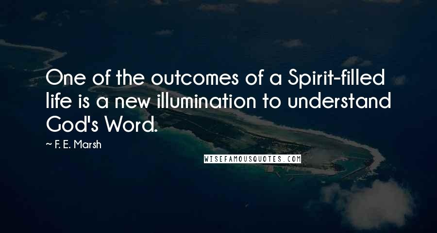 F. E. Marsh quotes: One of the outcomes of a Spirit-filled life is a new illumination to understand God's Word.