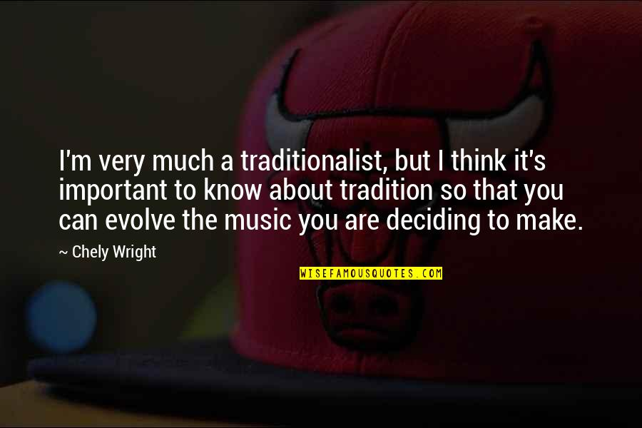 F L Wright Quotes By Chely Wright: I'm very much a traditionalist, but I think