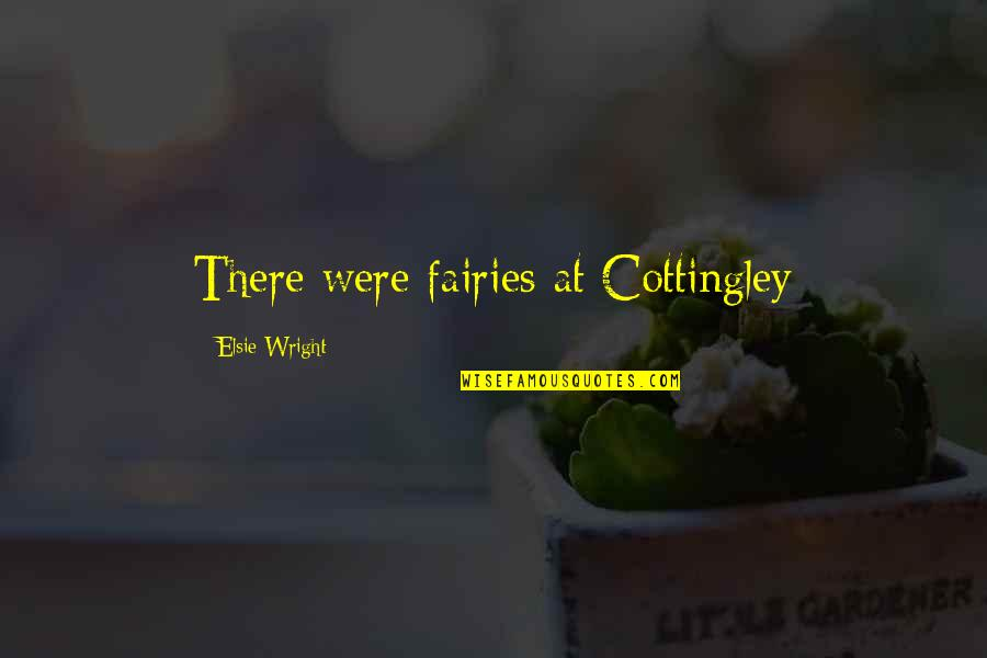 F L Wright Quotes By Elsie Wright: There were fairies at Cottingley