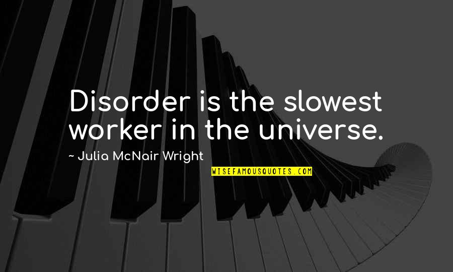 F L Wright Quotes By Julia McNair Wright: Disorder is the slowest worker in the universe.