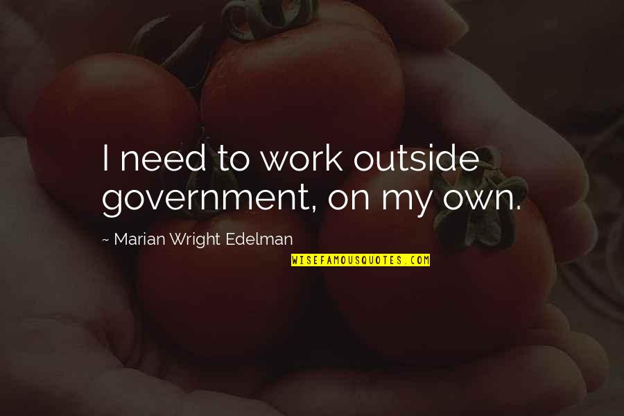 F L Wright Quotes By Marian Wright Edelman: I need to work outside government, on my