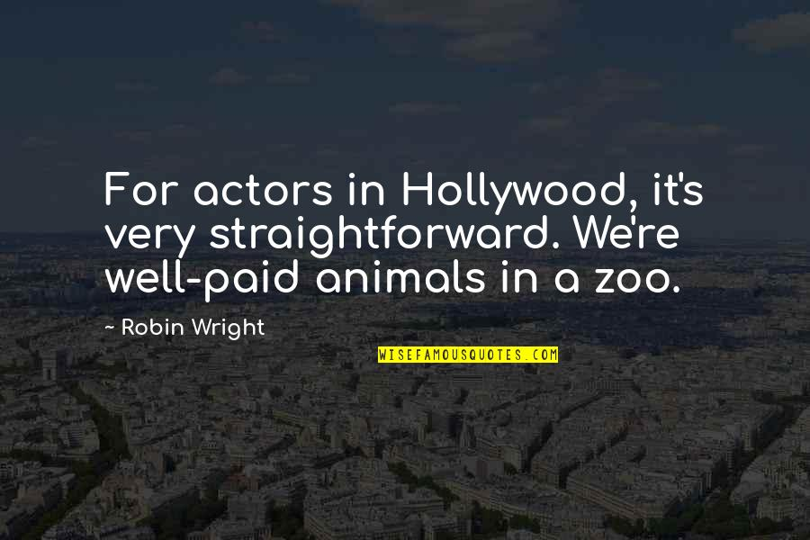 F L Wright Quotes By Robin Wright: For actors in Hollywood, it's very straightforward. We're
