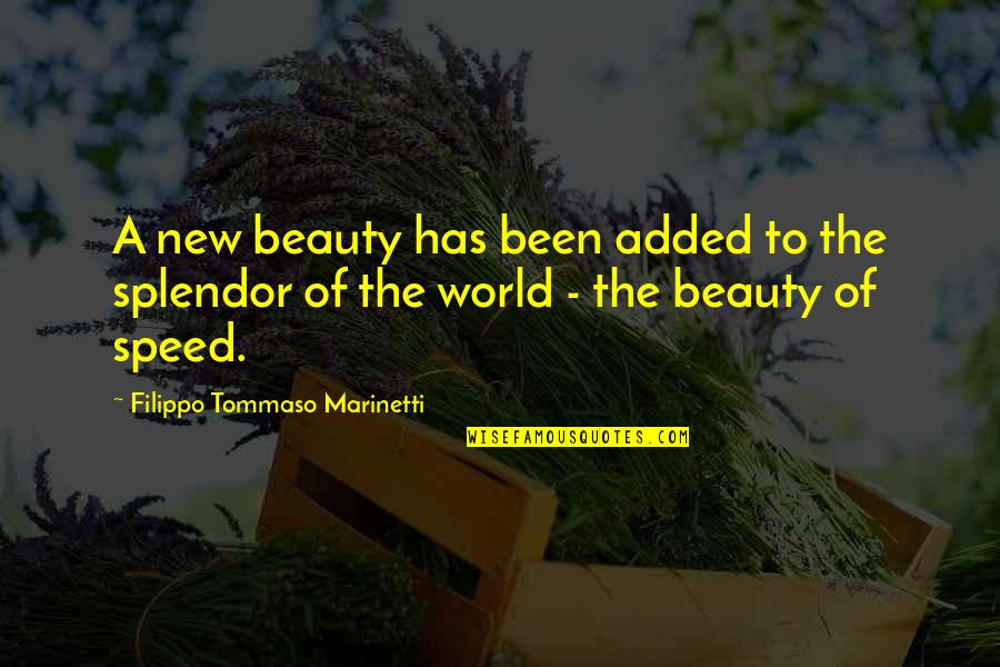 F T Marinetti Quotes By Filippo Tommaso Marinetti: A new beauty has been added to the