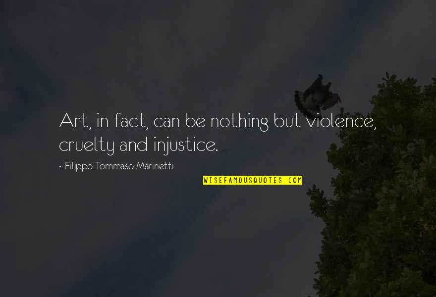 F T Marinetti Quotes By Filippo Tommaso Marinetti: Art, in fact, can be nothing but violence,