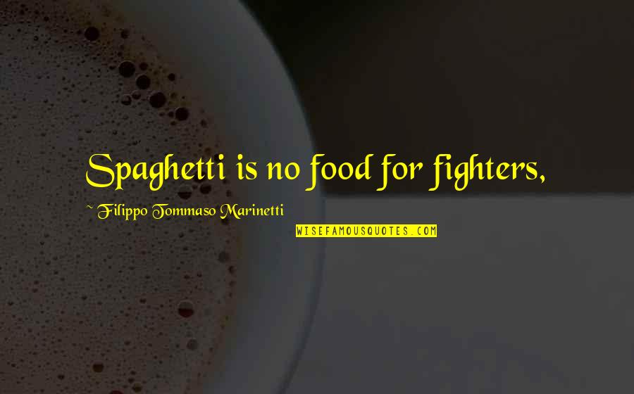 F T Marinetti Quotes By Filippo Tommaso Marinetti: Spaghetti is no food for fighters,