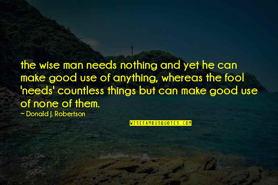 F W Robertson Quotes By Donald J. Robertson: the wise man needs nothing and yet he