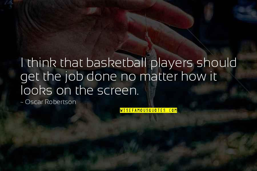 F W Robertson Quotes By Oscar Robertson: I think that basketball players should get the