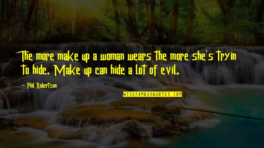 F W Robertson Quotes By Phil Robertson: The more make up a woman wears the