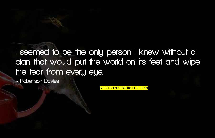 F W Robertson Quotes By Robertson Davies: I seemed to be the only person I