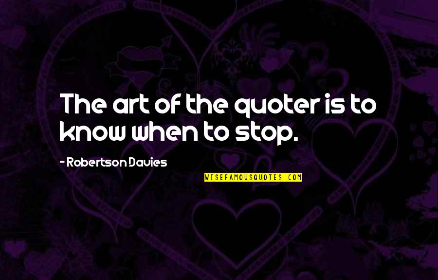 F W Robertson Quotes By Robertson Davies: The art of the quoter is to know