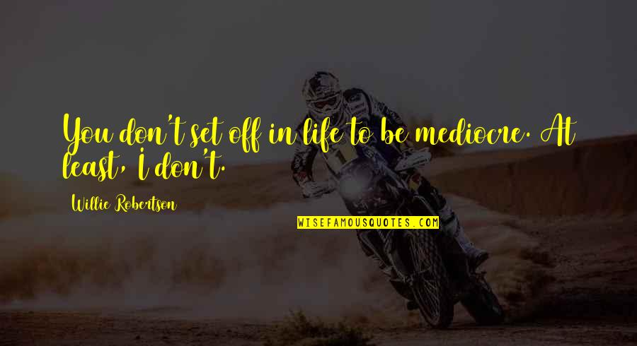 F W Robertson Quotes By Willie Robertson: You don't set off in life to be