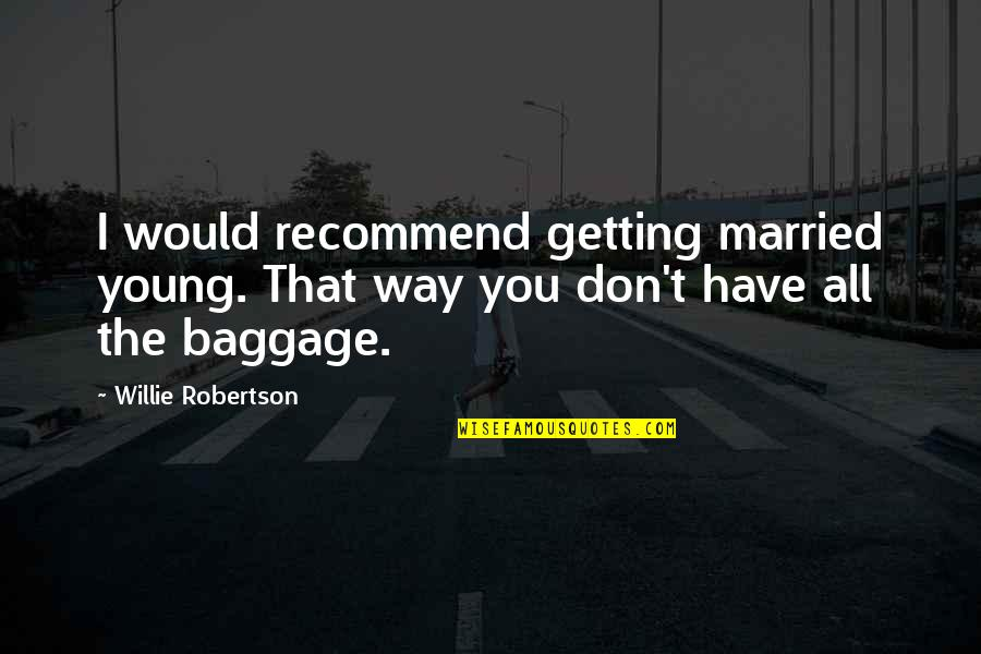 F W Robertson Quotes By Willie Robertson: I would recommend getting married young. That way