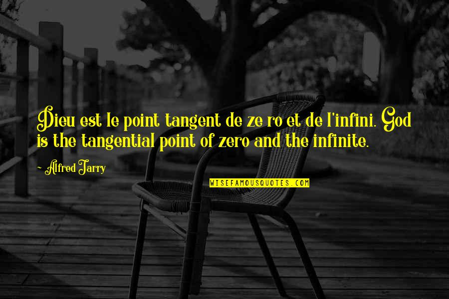 F Zero Quotes By Alfred Jarry: Dieu est le point tangent de ze ro