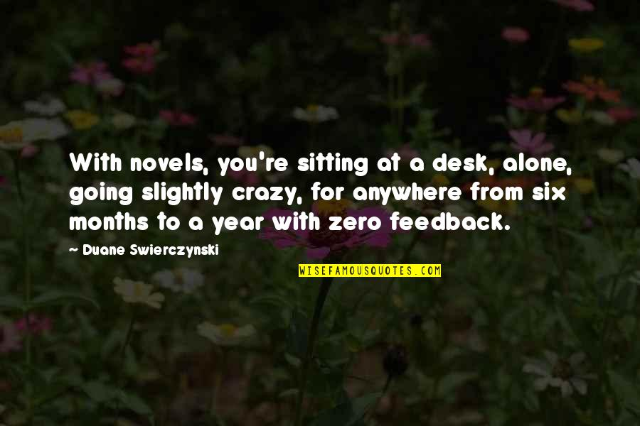 F Zero Quotes By Duane Swierczynski: With novels, you're sitting at a desk, alone,