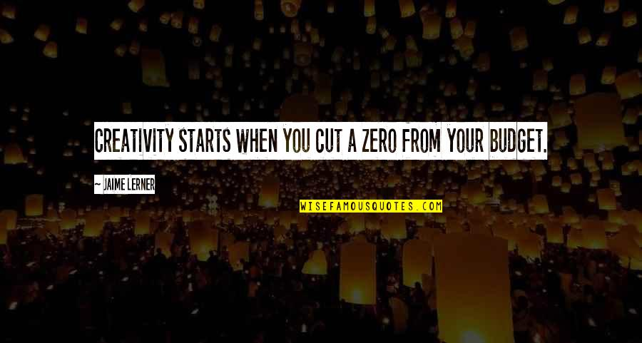 F Zero Quotes By Jaime Lerner: Creativity starts when you cut a zero from