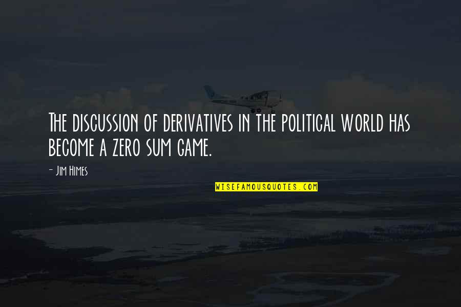 F Zero Quotes By Jim Himes: The discussion of derivatives in the political world