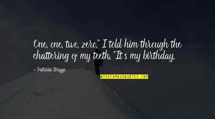 "F Zero Quotes By Patricia Briggs: One, one, two, zero,"" I told him through"