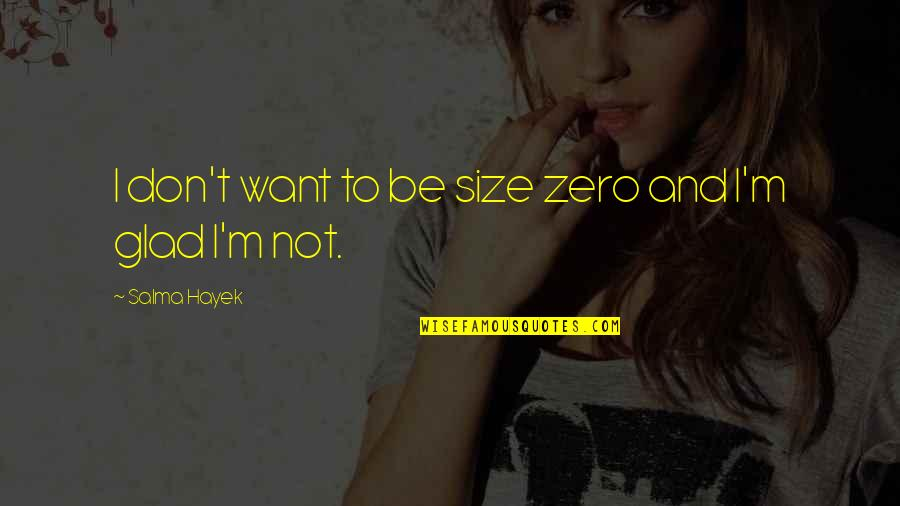 F Zero Quotes By Salma Hayek: I don't want to be size zero and