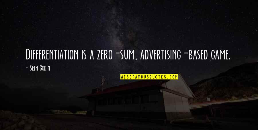 F Zero Quotes By Seth Godin: Differentiation is a zero-sum, advertising-based game.
