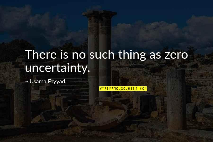 F Zero Quotes By Usama Fayyad: There is no such thing as zero uncertainty.