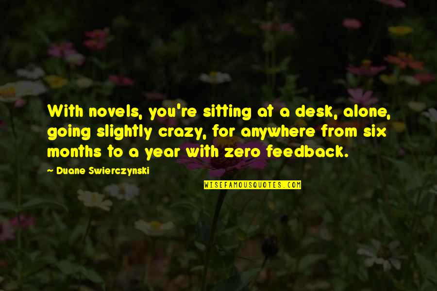 F Zero X Quotes By Duane Swierczynski: With novels, you're sitting at a desk, alone,