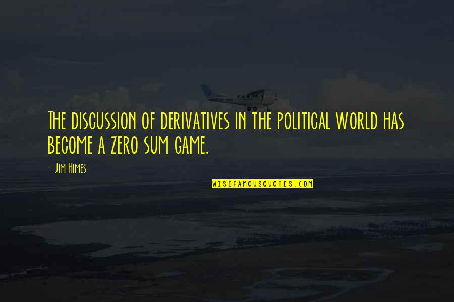 F Zero X Quotes By Jim Himes: The discussion of derivatives in the political world