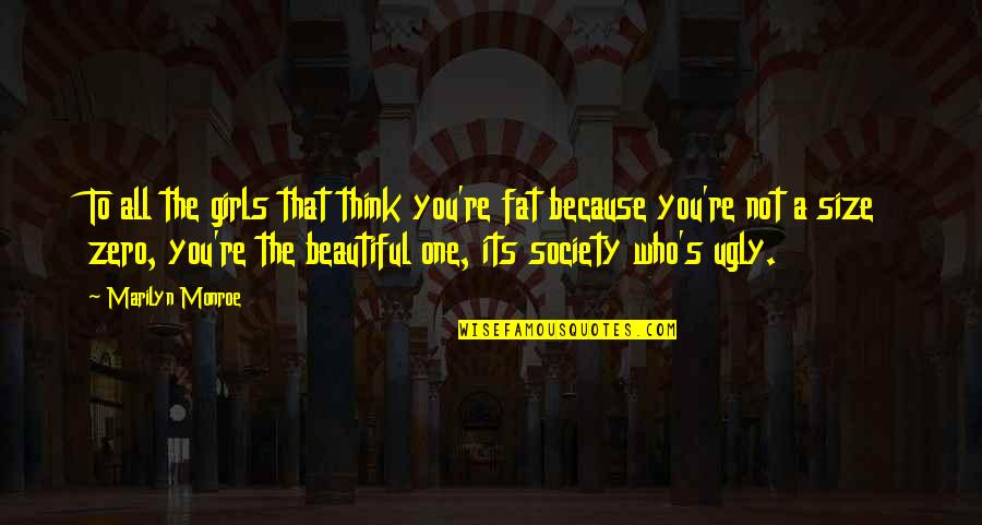 F Zero X Quotes By Marilyn Monroe: To all the girls that think you're fat