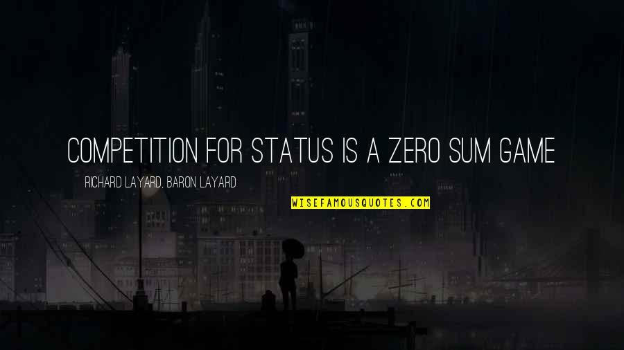 F Zero X Quotes By Richard Layard, Baron Layard: Competition for status is a zero sum game