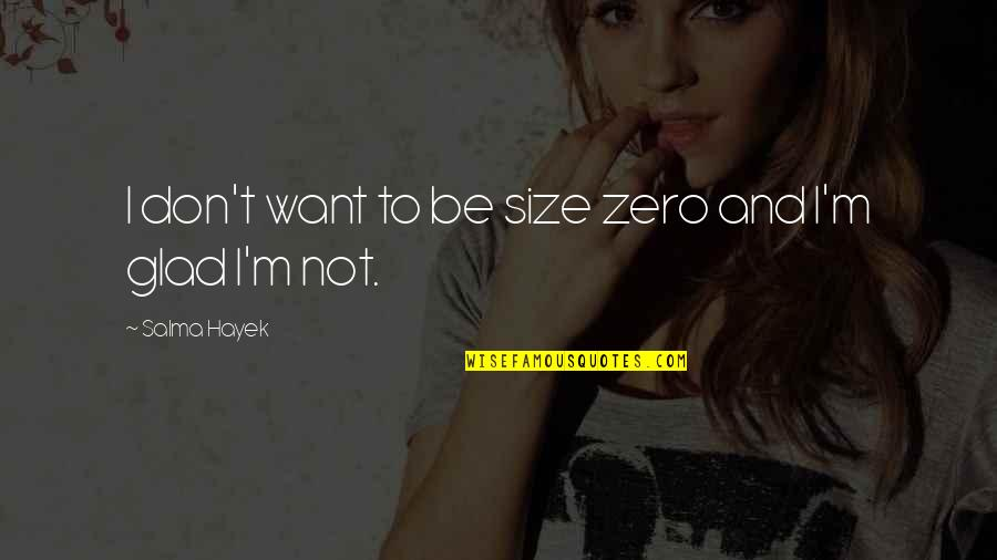 F Zero X Quotes By Salma Hayek: I don't want to be size zero and