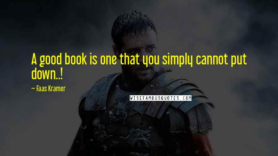 Faas Kramer quotes: A good book is one that you simply cannot put down..!