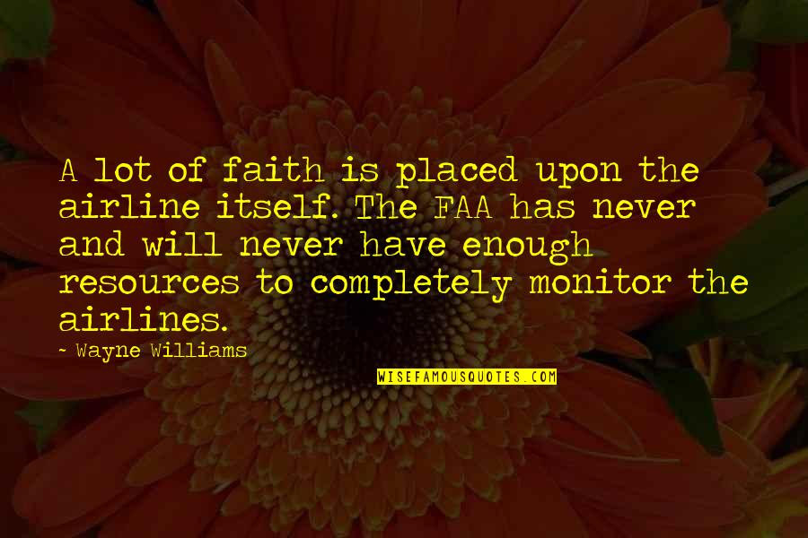 Faa's Quotes By Wayne Williams: A lot of faith is placed upon the
