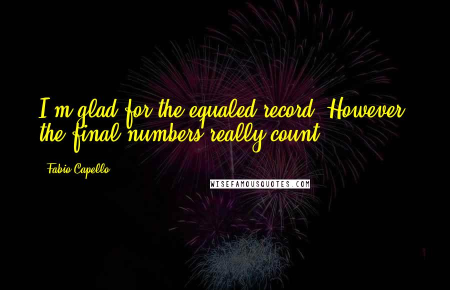 Fabio Capello quotes: I'm glad for the equaled record. However, the final numbers really count.