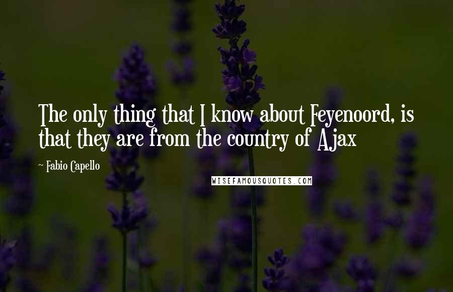 Fabio Capello quotes: The only thing that I know about Feyenoord, is that they are from the country of Ajax