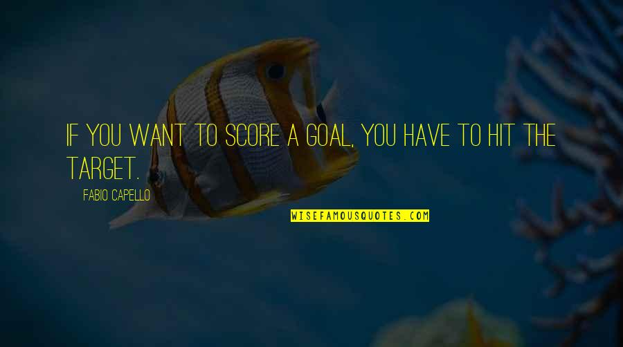 Fabio Quotes By Fabio Capello: If you want to score a goal, you