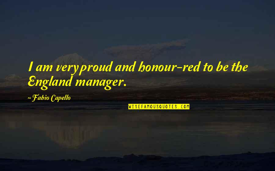 Fabio Quotes By Fabio Capello: I am very proud and honour-red to be