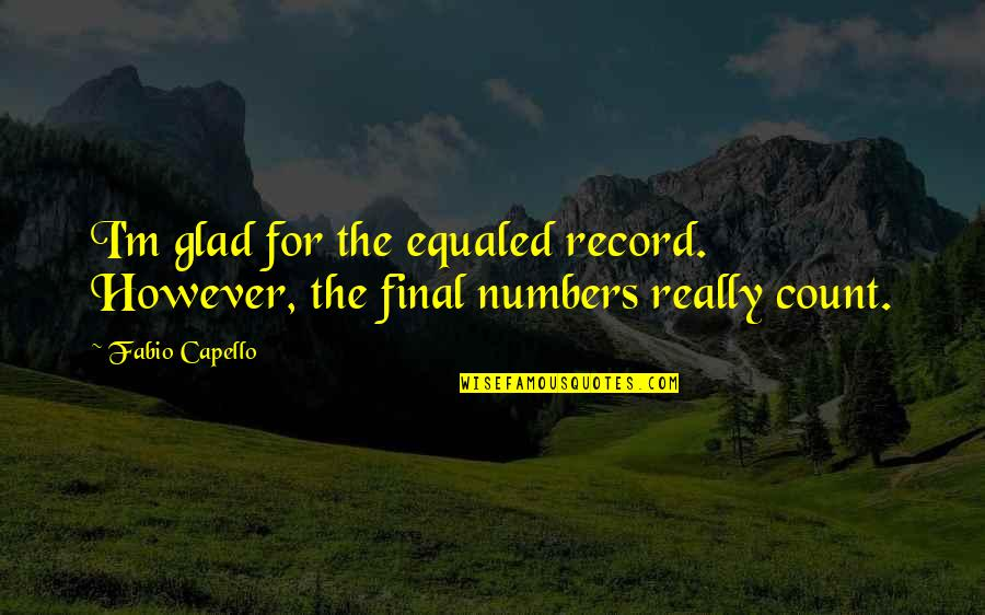 Fabio Quotes By Fabio Capello: I'm glad for the equaled record. However, the