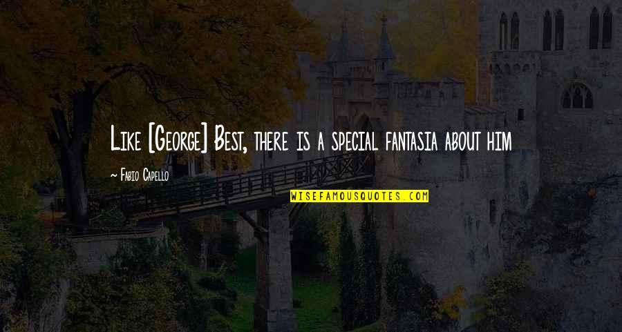 Fabio Quotes By Fabio Capello: Like [George] Best, there is a special fantasia