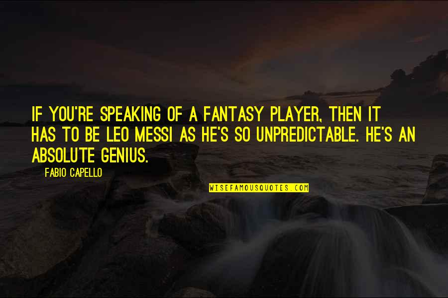 Fabio Quotes By Fabio Capello: If you're speaking of a fantasy player, then