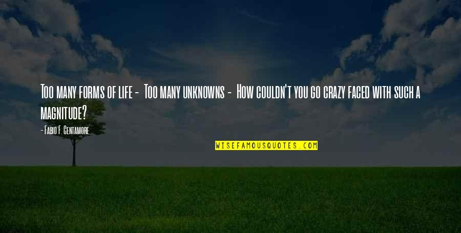 Fabio Quotes By Fabio F. Centamore: Too many forms of life - Too many