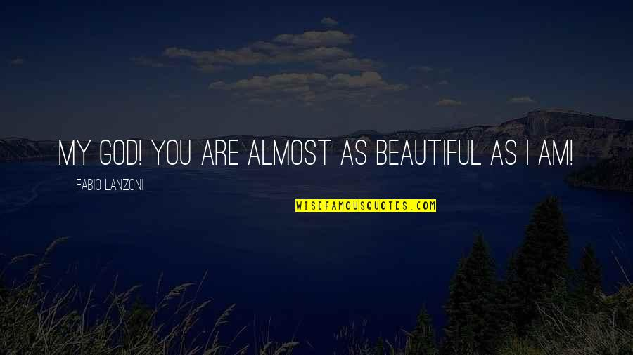Fabio Quotes By Fabio Lanzoni: My God! You are almost as beautiful as