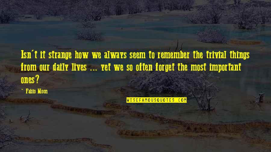 Fabio Quotes By Fabio Moon: Isn't it strange how we always seem to