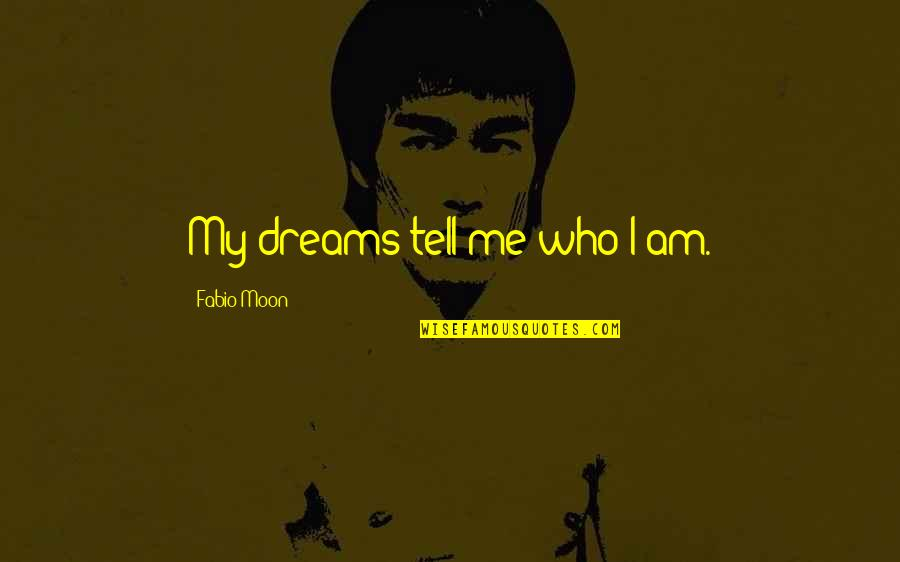 Fabio Quotes By Fabio Moon: My dreams tell me who I am.