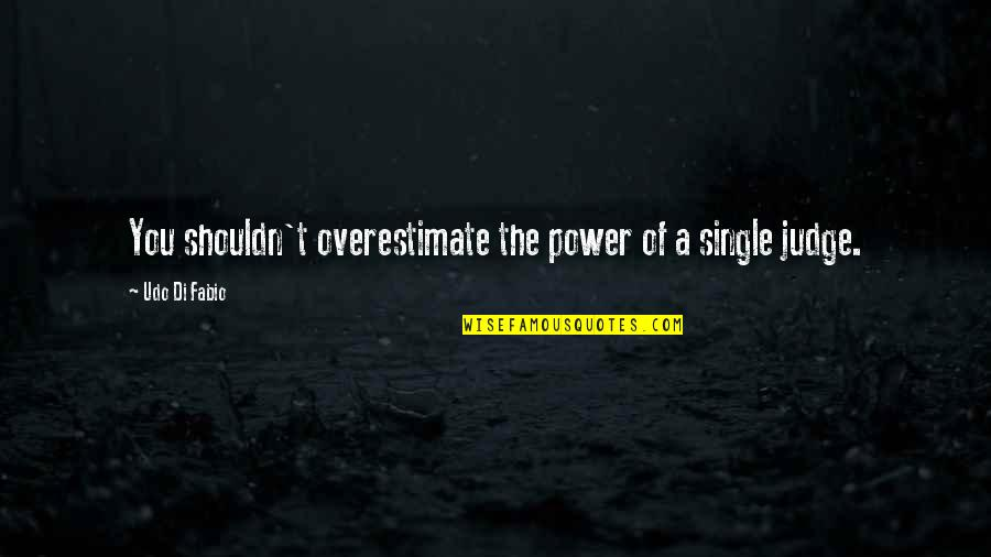 Fabio Quotes By Udo Di Fabio: You shouldn't overestimate the power of a single