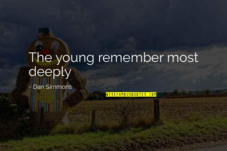 Fabricators Quotes By Dan Simmons: The young remember most deeply