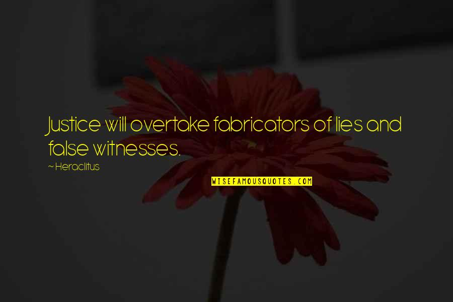 Fabricators Quotes By Heraclitus: Justice will overtake fabricators of lies and false