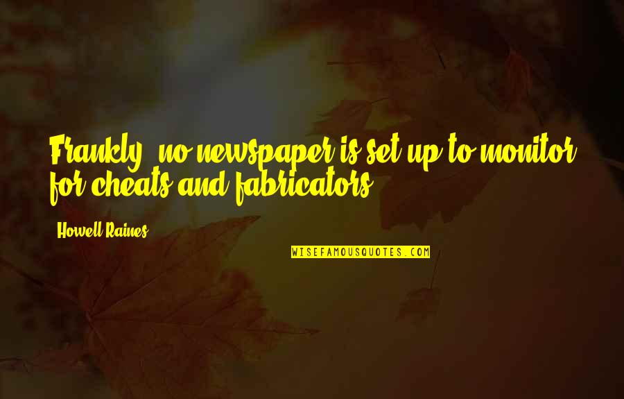 Fabricators Quotes By Howell Raines: Frankly, no newspaper is set up to monitor