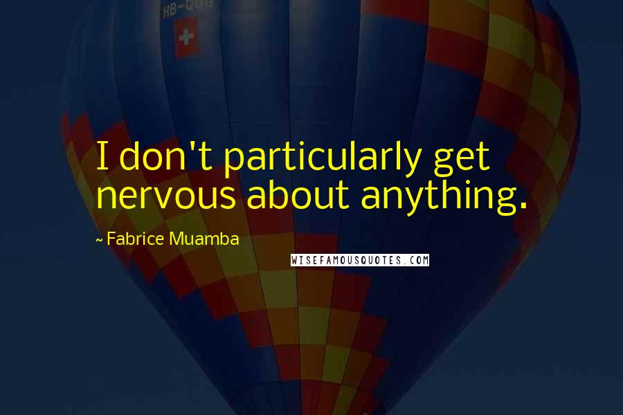 Fabrice Muamba quotes: I don't particularly get nervous about anything.