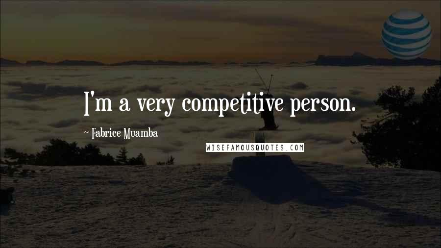 Fabrice Muamba quotes: I'm a very competitive person.