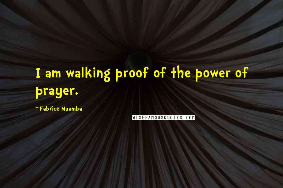 Fabrice Muamba quotes: I am walking proof of the power of prayer.