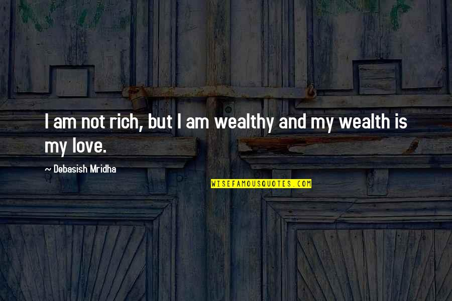 Fabulla Quotes By Debasish Mridha: I am not rich, but I am wealthy